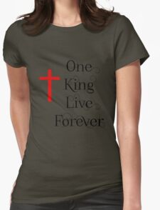 One King Live Forever Womens Fitted T-Shirt