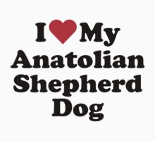 I Heart Love My Anatolian Shepherd Dog by HeartsLove