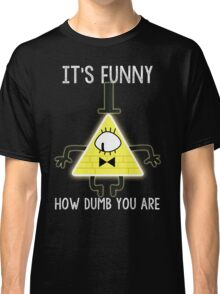 Bill Cipher - It's Funny How Dumb You Are Classic T-Shirt