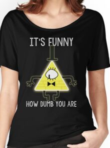 Bill Cipher - It's Funny How Dumb You Are Women's Relaxed Fit T-Shirt