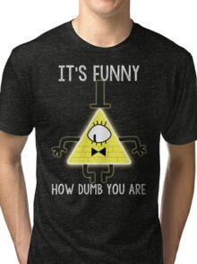 Bill Cipher - It's Funny How Dumb You Are Tri-blend T-Shirt