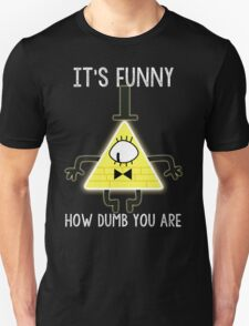 Bill Cipher - It's Funny How Dumb You Are Unisex T-Shirt
