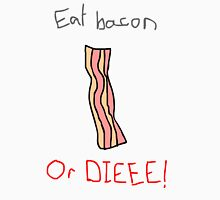 Bacon or DIEEE Unisex T-Shirt