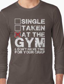 Single, Taken, At The Gym Long Sleeve T-Shirt