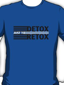 Detox Just To Retox (shirts) T-Shirt