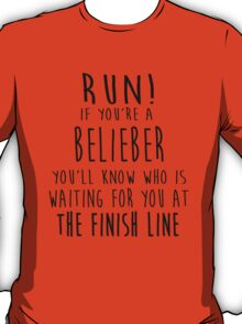 Run! If You're a Belieber You'll Know Who Is Waiting for You at The Finish Line! T-Shirt