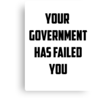 Your Government Has Failed You Canvas Print