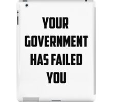 Your Government Has Failed You iPad Case/Skin