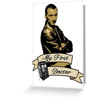 My first Doctor (Who) Ninth 9th Christopher Eccleston Greeting Card