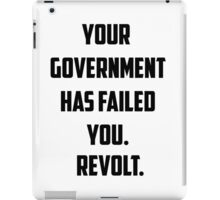 Your Government Has Failed You. Revolt. iPad Case/Skin