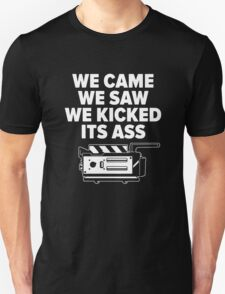 Came Saw Kicked Ass Unisex T-Shirt