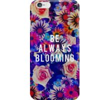 Be Always Blooming iPhone Case/Skin