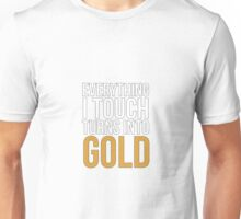 Evrythings i Touch Turns into Golds Unisex T-Shirt