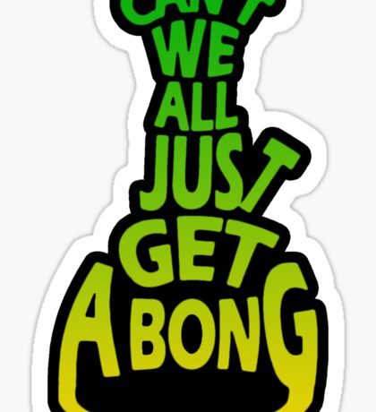 Can't We All Just Get A Bong Sticker