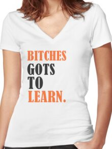 Bitches Gots To Learn Women's Fitted V-Neck T-Shirt