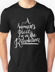 A WOMAN'S PLACE IS IN THE REVOLUTION Unisex T-Shirt