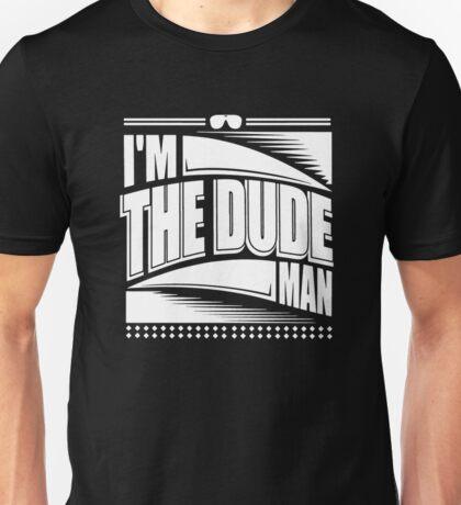IM THE DUDE MAN Unisex T-Shirt