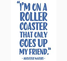 Augustus Waters Quote I'm On A Roller Coaster That Only Goes Up, My Friend. T-Shirt
