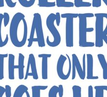 Augustus Waters Quote I'm On A Roller Coaster That Only Goes Up, My Friend. Sticker