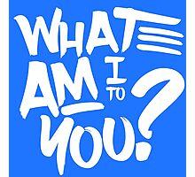 What Am I to You Photographic Print