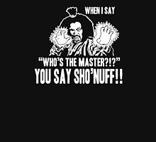 WHO'S THE MASTER YOU SAY SHO'NUFF Unisex T-Shirt