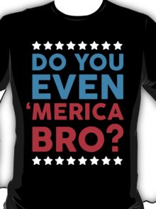 Do You Even Merica Bro? T-Shirt