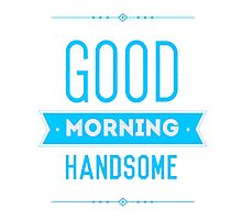 Good Morning Handsome Photographic Print