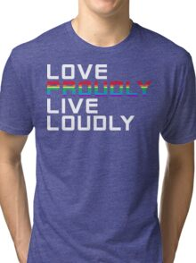 love proudly live loudly Tri-blend T-Shirt