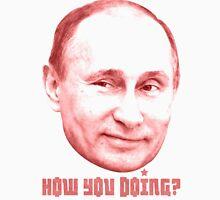 Putin how you doing Unisex T-Shirt