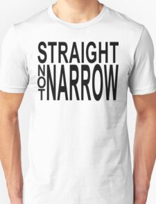 straight not narrow Unisex T-Shirt