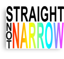 straight not narrow Canvas Print