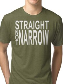 straight not narrow Tri-blend T-Shirt