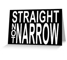 straight not narrow Greeting Card