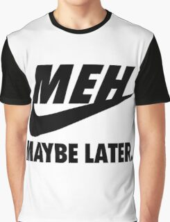 MEH Maybe Later. Graphic T-Shirt