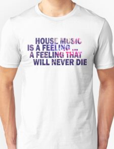 HOUSE MUSIC IS A FEELING T-Shirt