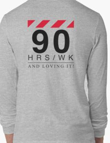 Apple - 90 Hours A Week And Loving It! Long Sleeve T-Shirt