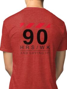 Apple - 90 Hours A Week And Loving It! Tri-blend T-Shirt