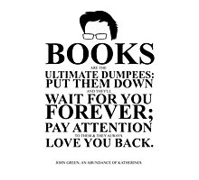 John Green Quote Poster - Books are the Ultimate Dumpees  Photographic Print