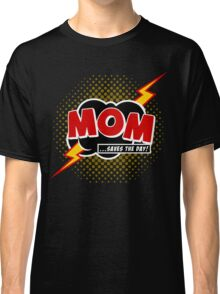 Mom saves the day Classic T-Shirt