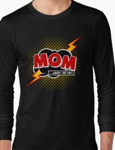 Mom saves the day Long Sleeve T-Shirt
