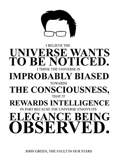 John Green Quote Poster - The Universe Wants to be Noticed  by Alexandrico