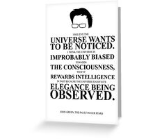 John Green Quote Poster - The Universe Wants to be Noticed  Greeting Card