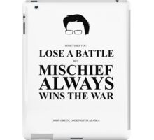 John Green Quote Poster - Mischief always wins the war  iPad Case/Skin