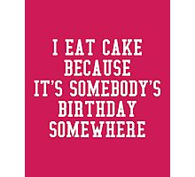 I Eat Cake Funny Quote Photographic Print