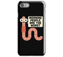 Morning People are The Worst iPhone Case/Skin