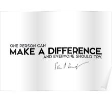 make a difference - John F. Kennedy Poster