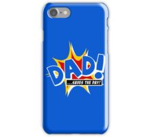 Dad saves the day iPhone Case/Skin