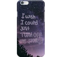 I wish I could just turn OFF my feelings iPhone Case/Skin