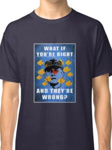 What if you're right Classic T-Shirt