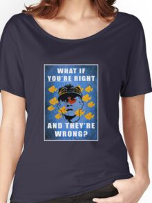 What if you're right Women's Relaxed Fit T-Shirt